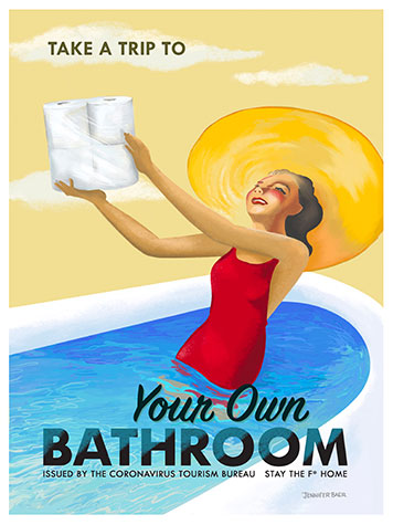 """Poster by Jennifer Baer of a woman in a bathtub holding rolls of toilet paper. The text reads """"Take a Trip to Your Own Bathroom. Issued by the Coronavirus Tourism Bureau. Stay the F* Home."""""""