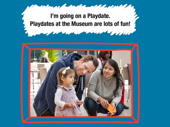 """I'm going on a Playdate. Playdates at the Museum are lots of fun!"" with photograph of parents kneeling next to standing toddler"