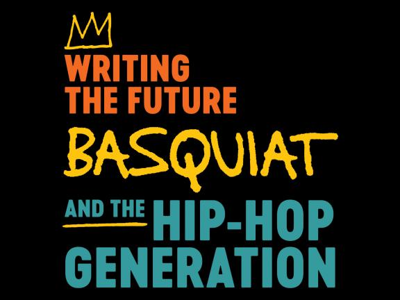 graphic that says Writing the Future: Basquiat and the Hip-Hop Generation