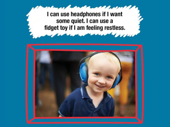 I can use headphones if I wantsome quiet. I can use a fidget toy if I am feeling restless.