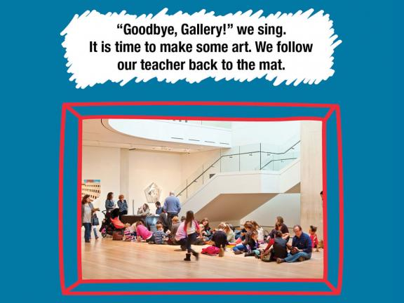 """""""Goodbye, Gallery!"""" we sing. It is time to make some art. We followour teacher back to the mat."""