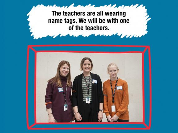 The teachers are all wearing name tags. We will be with one of the teachers.