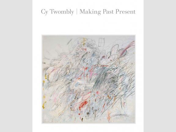 Cy Twombly: Making Past Present book cover