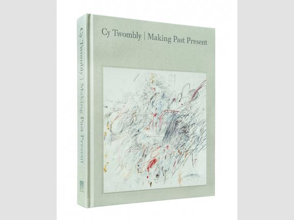 Image of book cover, Cy Twombly: Making Past Present