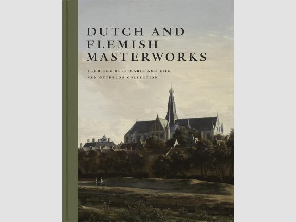 Image of book cover, Dutch and Flemish Masterworks from the Rose-Marie and Eijk van Otterloo Collection